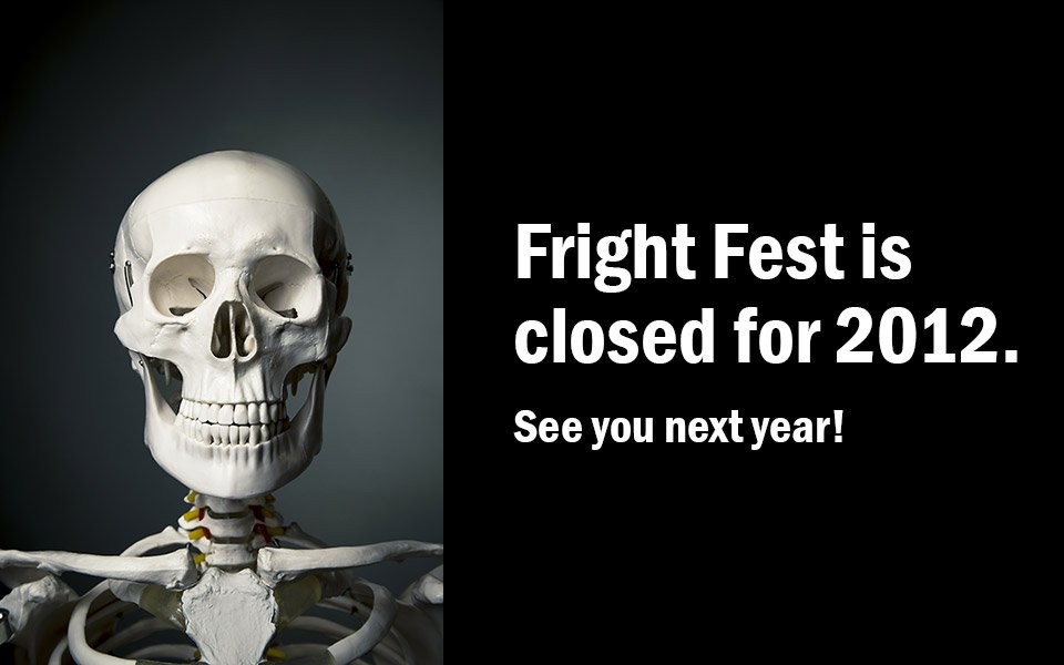 Fright Fest is now closed for the 2012 season! See you next year.